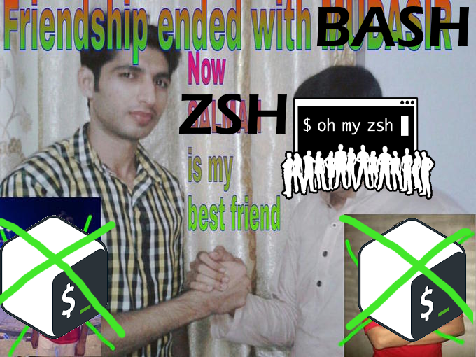 "Meme: ""Friendship ended with bash. Zsh is my new best friend"""